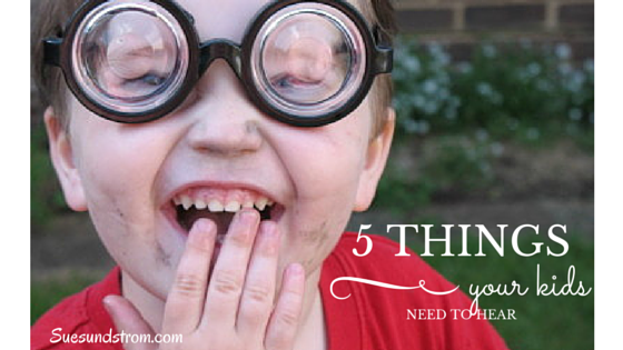 5 things your kids need to hear
