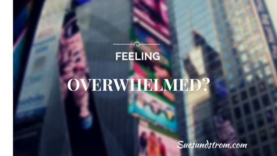 When you're feeling overwhelmed (Here's what to do…)