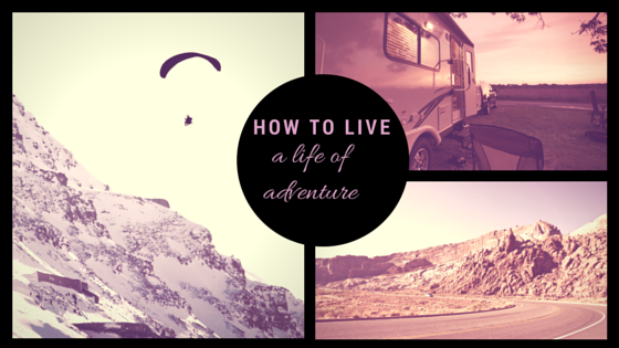 How to live a life full of adventure