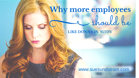Why more employees should be like Donna in 'Suits'