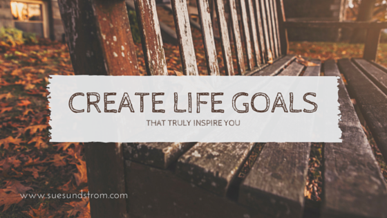 How to create life goals that truly inspire you