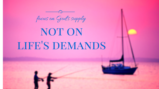 Focus on God's supply for you not His demands of you