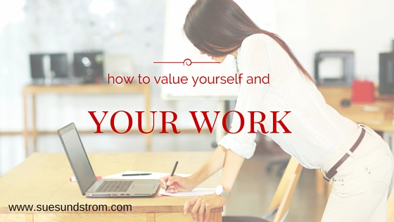 How to value yourself and your work