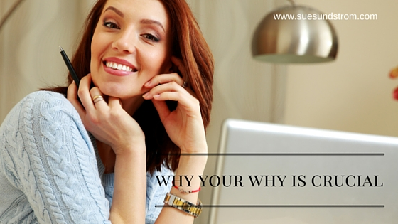 Why your WHY is crucial for your business and life
