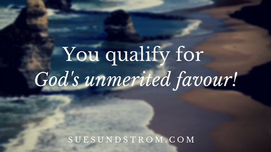 You qualify for God's unmerited favour!